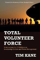 Total Volunteer Force Lessons from the US Military on Leadership Culture and Talent Management by Tim Kane