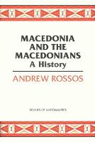 Macedonia and the Macedonians A History by Andrew Rossos