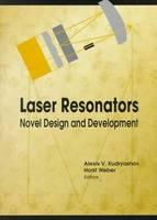 Laser Resonators Novel Design and Development by Alexis V. Kudryashov