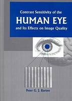 Contrast Sensitivity of the Human Eye and Its Effects on Image Quality by Peter G.J. Barten