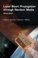 Laser Beam Propagation Through Random Media by Larry C. Andrews, Ronald L. Phillips