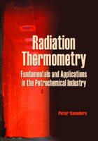 Radiation Thermometry Fundamentals and Applications in the Petrochemical Industry by Peter Saunders