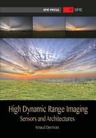 High Dynamic Range Imaging Sensors and Architectures by Arnaud Darmont