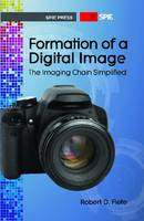 Formation of a Digital Image: The Imaging Chain Simplified by Robert D. Fiete