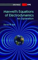 Maxwell's Equations of Electrodynamics An Explanation by David W. Ball
