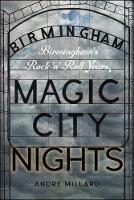 Magic City Nights Birmingham's Rock 'n' Roll Years by Andre Millard