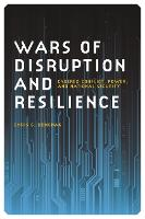 Wars of Disruption and Resilience Cybered Conflict, Power and National Security by Chris C. Demchak