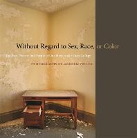 Without Regard to Sex, Race, or Color The Past, Present, and Future of One Historically Black College by Andrew Feiler
