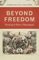 Beyond Freedom Disrupting the History of Emancipation by Eric Foner, Richard S. Newman