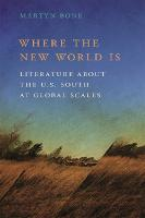 Where the New World Is Literature about the U.S. South at Global Scales by Martyn Bone