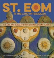 St. EOM in the Land of Pasaquan The Life and Times and Art of Eddie Owens Martin by Roger Manley, Jonathan Williams, Guy Mendes
