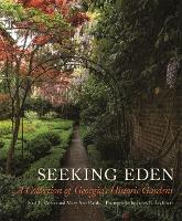 Seeking Eden A Collection of Georgia's Historic Gardens by Staci L. Catron, Mary Ann Eaddy, James R. Lockhart