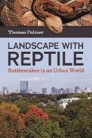 Landscape with Reptile Rattlesnakes in an Urban World by Thomas Palmer