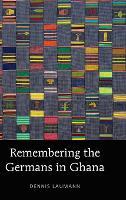 Remembering the Germans in Ghana by Dennis (The University of Memphis) Laumann