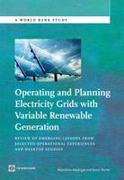 Operating and Planning Electricity Grids with Variable Renewable Generation Review of Emerging Lessons from Selected Operational Experiences and Desktop Studies by Marcelino Madrigal
