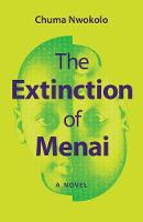 The Extinction of Menai A Novel by Chuma Nwokolo