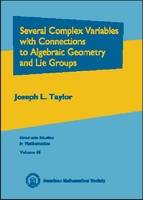 Several Complex Variables with Connections to Algebraic Geometry and Lie Groups by Joseph L. Taylor