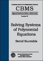 Solving Systems of Polynomial Equations by Bernd Sturmfels