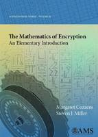 The Mathematics of Encryption An Elementary Introduction by Margaret Cozzens, Steven J. Miller
