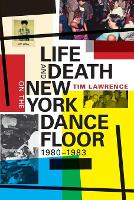 Life and Death on the New York Dance Floor, 1980-1983 by Tim Lawrence