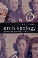 Archiveology Walter Benjamin and Archival Film Practices by Catherine Russell