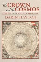 The Crown and the Cosmos Astrology and the Politics of Maximilian I by Darin Hayton