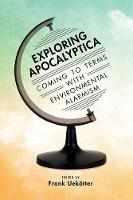 Exploring Apocalyptica Coming to Terms with Environmental Alarmism by Frank Uekotter