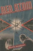 Red Atom Russia's Nuclear Power Program from Stalin to Today by Paul R. Josephson