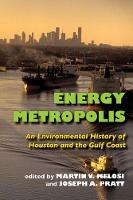 Energy Metropolis An Environmental History of Houston and the Gulf Coast by Martin V. Melosi