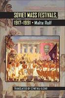 Soviet Mass Festivals, 1917-1991 by Malte Rolf