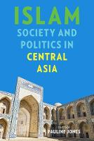 Islam, Society, and Politics in Central Asia by Pauline Jones