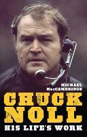 Chuck Noll His Life's Work by Michael MacCambridge