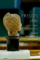 Freud's Jaw and Other Lost Objects Fractured Subjectivity in the Face of Cancer by Lana Lin