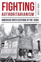 Fighting Authoritarianism American Youth Activism in the 1930s by Britt Haas