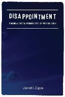 Disappointment Toward a Critical Hermeneutics of Worldbuilding by Jarrett Zigon