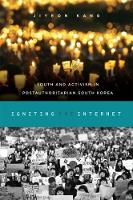 Igniting the Internet Youth and Activism in Postauthoritarian South Korea by Jiyeon Kang