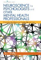 Neuroscience for Psychologists and Other Mental Health Professionals Promoting Well-Being and Treating Mental Illness by Jill Littrell
