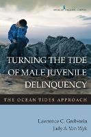 Turning the Tide of Male Juvenile Delinquency The Ocean Tides Approach by Lawrence C. Grebstein, Judy A. van Wyk
