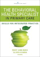 The Behavioral Health Specialist in Primary Care Skills for Integrated Practice by MaryAnn Burg