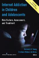 Internet Addiction in Children and Adolescents Risk Factors, Assessment, and Treatment by Kimberly S. Young