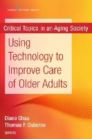 Using Technology to Improve Care of Older Adults Critical Topics in an Aging Society by Thomas F. Osborne