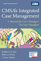 CMSA's Integrated Case Management A Manual For Case Managers by Case Managers by Kathleen Fraser