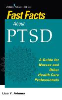 Fast Facts about PTSD A Guide for Nurses and Other Health Care Professionals by Lisa Y. Adams