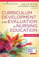 Curriculum Development and Evaluation in Nursing Education by Sarah B. Keating