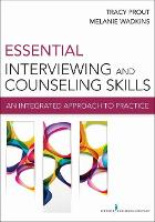 Essential Interviewing and Counseling Skills An Integrated Approach to Practice by Tracy Prout, Melanie Wadkins