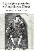 The Religious Foundations of Francis Bacon's Thought by Stephen A. McKnight