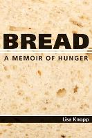 Bread A Memoir of Hunger by Lisa Knopp