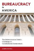 Bureaucracy in America The Administrative State's Challenge to Constitutional Government by Joseph Postell
