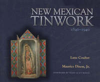 New Mexican Tinwork 1840-1940 by L. Coulter, Maurice Dixon, Ward Alan Minge