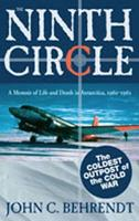 Ninth Circle A Memoir of Life and Death in Antarctica, 1960-1962 by John C. Behrendt
